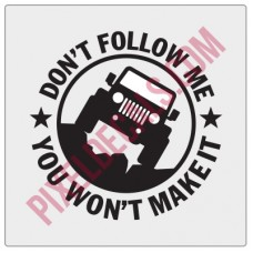 Don't Follow Me, You Won't Make It Decal