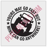 Yours May Go Fast But Mine Can Go Anywhere Decal