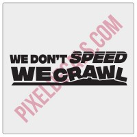 We Don't Speed, We Crawl Decal
