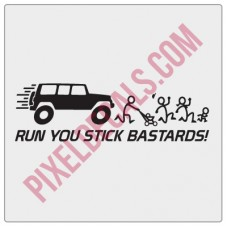 Run You Stick Bastards Decal (Choose your 4x4)